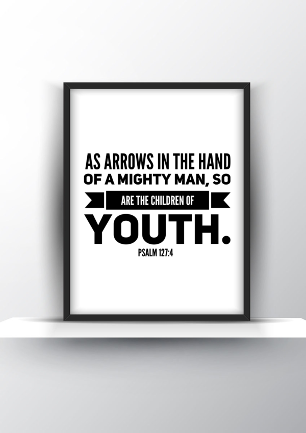 As Arrows In The Hand Of A Mighty Man, So Are The Children Of Youth. Psalm 127 Vs 4