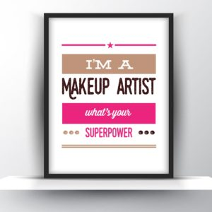 Im a Makeup Artist, Whats Your Superpower