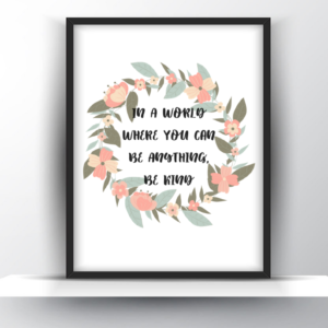 In A World where You Can Be Anything Be Kind Printable Wall Art