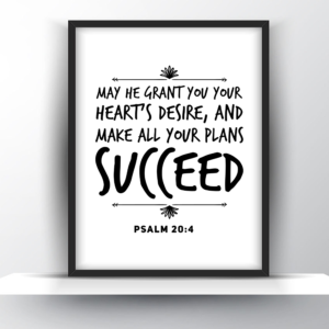 May He Grant You Your Heart's Desire, and Make All Your Plans Succeed. Psalm 20 Vs 4
