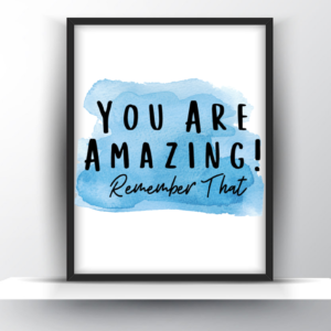 You Are Amazing Remember That Printable Wall Art