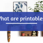 What are Printables?