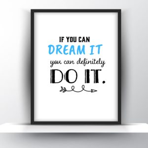 If you can dream it, you can definitely do it