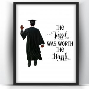 Graduation Gift The Tassel Was Worth The Hassle Printable Wall Art for Him