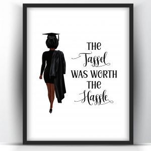 Graduation Gift The Tassel Was Worth The Hassle Black Woman Printable Wall Art