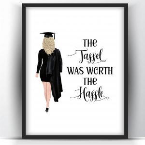 Graduation Gift The Tassel Was Worth The Hassle White Woman Printable Wall Art