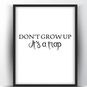 Don't Grow up It's a Trap Printable Wall Art