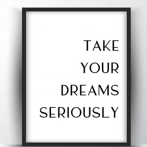 Take your dreams seriously Printable Wall Art