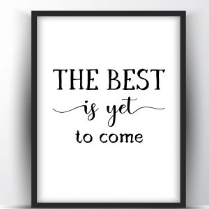 The Best is Yet To Come Printable Wall Art