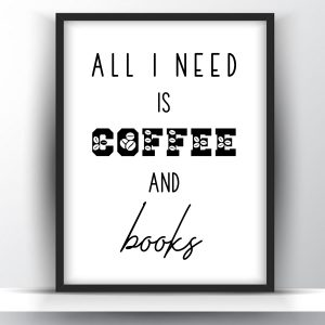 All I Need Is Coffee And Books Printable Wall Art
