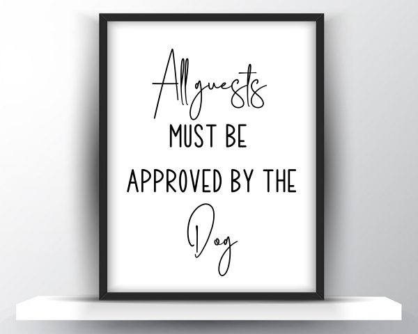 All guests must be approved by the dog printable wall art