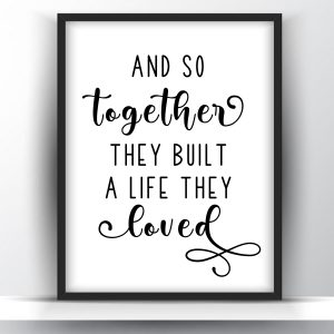 And So Together They Built A Life They Loved Printable Wall Art