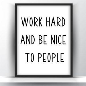 Work Hard And Be Nice To People Printable Wall Art