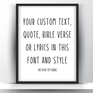 Custom Quote Printable Wall Art – Add Your Quote, Message, Poem, Lyrics or Bible Verse