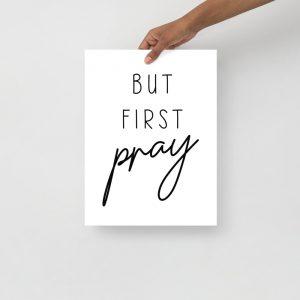 But First Pray Unframed Poster Wall Art